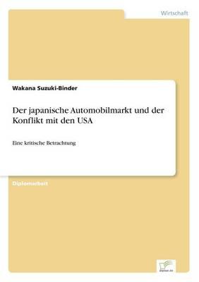 Der japanische Automobilmarkt und der Konflikt mit den USA: Eine kritische Betrachtung (Paperback)