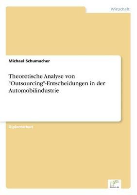 """Theoretische Analyse Von """"Outsourcing""""-Entscheidungen in Der Automobilindustrie (Paperback)"""