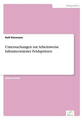 Untersuchungen Zur Arbeitsweise Luftunterstutzter Feldspritzen (Paperback)