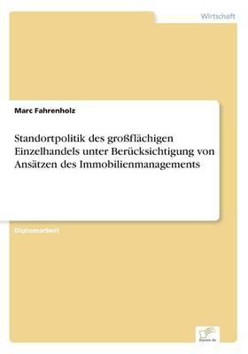 Standortpolitik Des Grossflachigen Einzelhandels Unter Berucksichtigung Von Ansatzen Des Immobilienmanagements (Paperback)