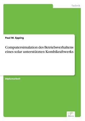Computersimulation Des Betriebsverhaltens Eines Solar Unterst tzten Kombikraftwerks (Paperback)