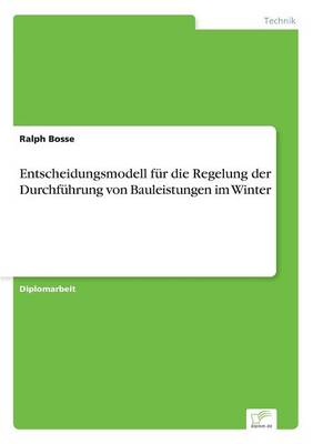 Entscheidungsmodell Fur Die Regelung Der Durchfuhrung Von Bauleistungen Im Winter (Paperback)