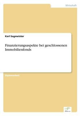 Finanzierungsaspekte Bei Geschlossenen Immobilienfonds (Paperback)
