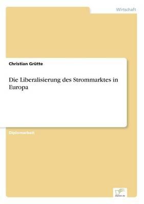Die Liberalisierung Des Strommarktes in Europa (Paperback)