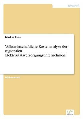 Volkswirtschaftliche Kostenanalyse Der Regionalen Elektrizitatsversorgungsunternehmen (Paperback)