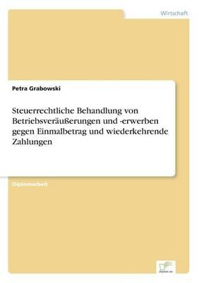 Steuerrechtliche Behandlung Von Betriebsverauerungen Und -Erwerben Gegen Einmalbetrag Und Wiederkehrende Zahlungen (Paperback)