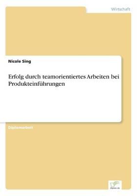 Erfolg Durch Teamorientiertes Arbeiten Bei Produkteinfuhrungen (Paperback)
