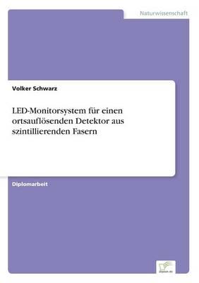 Led-Monitorsystem Fur Einen Ortsauflosenden Detektor Aus Szintillierenden Fasern (Paperback)