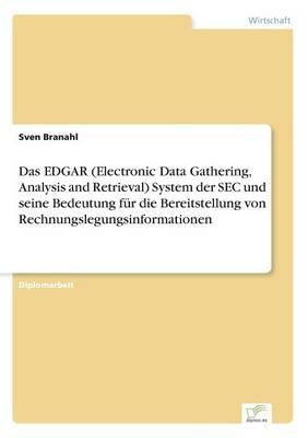 Das Edgar (Electronic Data Gathering, Analysis and Retrieval) System Der SEC Und Seine Bedeutung F r Die Bereitstellung Von Rechnungslegungsinformationen (Paperback)