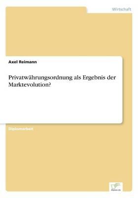 Privatwahrungsordnung als Ergebnis der Marktevolution? (Paperback)