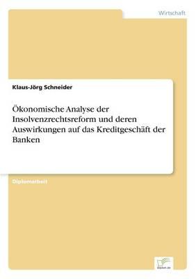 Okonomische Analyse Der Insolvenzrechtsreform Und Deren Auswirkungen Auf Das Kreditgeschaft Der Banken (Paperback)