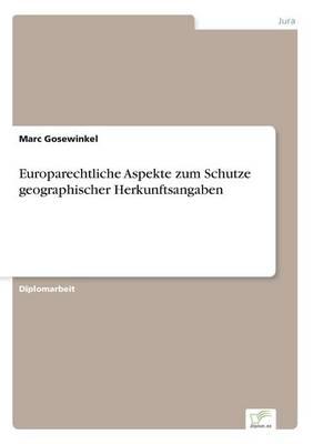 Europarechtliche Aspekte Zum Schutze Geographischer Herkunftsangaben (Paperback)