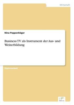 Business TV ALS Instrument Der Aus- Und Weiterbildung (Paperback)