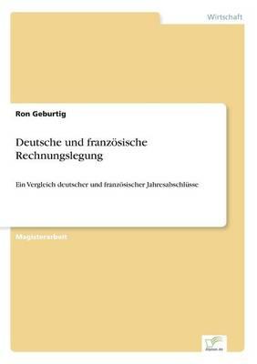 Deutsche und franzoesische Rechnungslegung: Ein Vergleich deutscher und franzoesischer Jahresabschlusse (Paperback)