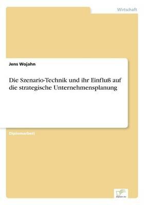 Die Szenario-Technik Und Ihr Einflu Auf Die Strategische Unternehmensplanung (Paperback)
