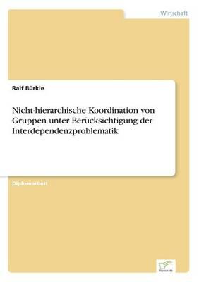 Nicht-hierarchische Koordination von Gruppen unter Berucksichtigung der Interdependenzproblematik (Paperback)