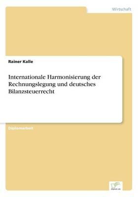 Internationale Harmonisierung Der Rechnungslegung Und Deutsches Bilanzsteuerrecht (Paperback)
