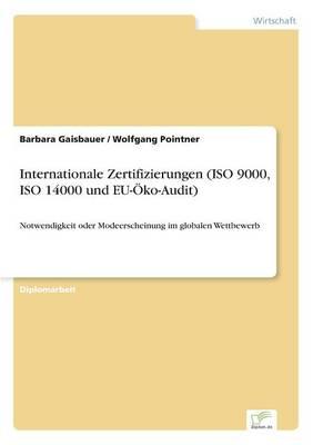 Internationale Zertifizierungen (ISO 9000, ISO 14000 Und Eu-Oko-Audit) (Paperback)