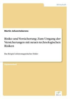 Risiko Und Versicherung: Zum Umgang Der Versicherungen Mit Neuen Technologischen Risiken (Paperback)