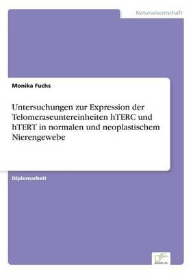 Untersuchungen Zur Expression Der Telomeraseuntereinheiten Hterc Und Htert in Normalen Und Neoplastischem Nierengewebe (Paperback)