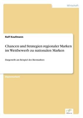 Chancen und Strategien regionaler Marken im Wettbewerb zu nationalen Marken: Dargestellt am Beispiel des Biermarktes (Paperback)