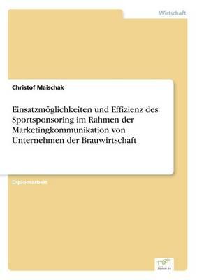 Einsatzmoglichkeiten Und Effizienz Des Sportsponsoring Im Rahmen Der Marketingkommunikation Von Unternehmen Der Brauwirtschaft (Paperback)