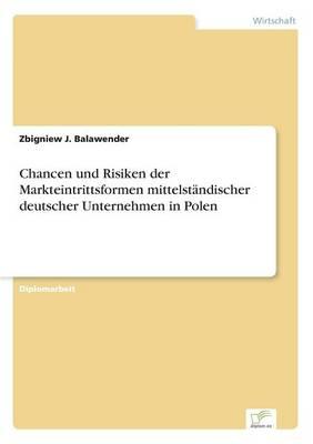 Chancen Und Risiken Der Markteintrittsformen Mittelst ndischer Deutscher Unternehmen in Polen (Paperback)