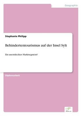 Behindertentourismus auf der Insel Sylt: Ein unentdecktes Marktsegment? (Paperback)