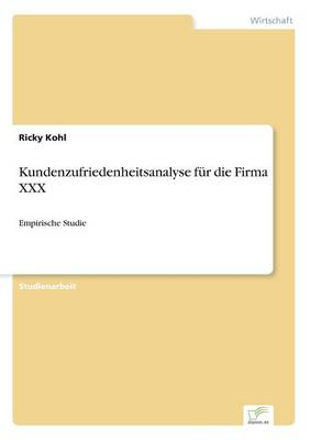 Kundenzufriedenheitsanalyse Fur Die Firma XXX (Paperback)