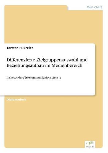 Differenzierte Zielgruppenauswahl Und Beziehungsaufbau Im Medienbereich (Paperback)