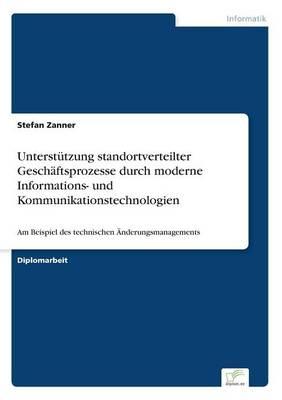 Unterstutzung Standortverteilter Geschaftsprozesse Durch Moderne Informations- Und Kommunikationstechnologien (Paperback)