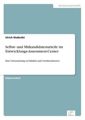 Selbst- Und Mitkandidatenurteile Im Entwicklungs-Assessment-Center (Paperback)