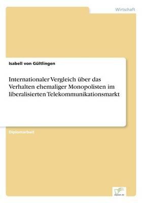 Internationaler Vergleich uber das Verhalten ehemaliger Monopolisten im liberalisierten Telekommunikationsmarkt (Paperback)