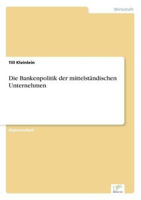Die Bankenpolitik Der Mittelstandischen Unternehmen (Paperback)