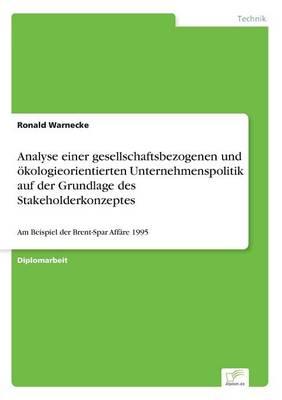 Analyse Einer Gesellschaftsbezogenen Und Okologieorientierten Unternehmenspolitik Auf Der Grundlage Des Stakeholderkonzeptes (Paperback)
