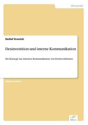 Desinvestition und interne Kommunikation: Ein Konzept zur internen Kommunikation von Desinvestitionen (Paperback)