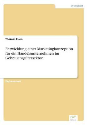 Entwicklung Einer Marketingkonzeption Fur Ein Handelsunternehmen Im Gebrauchsgutersektor (Paperback)