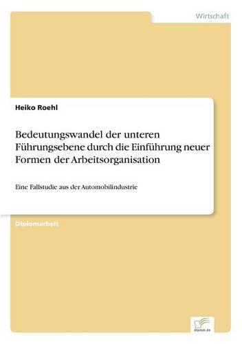 Bedeutungswandel Der Unteren Fuhrungsebene Durch Die Einfuhrung Neuer Formen Der Arbeitsorganisation (Paperback)