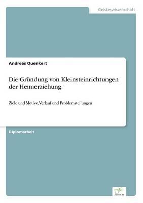 Die Grundung Von Kleinsteinrichtungen Der Heimerziehung (Paperback)