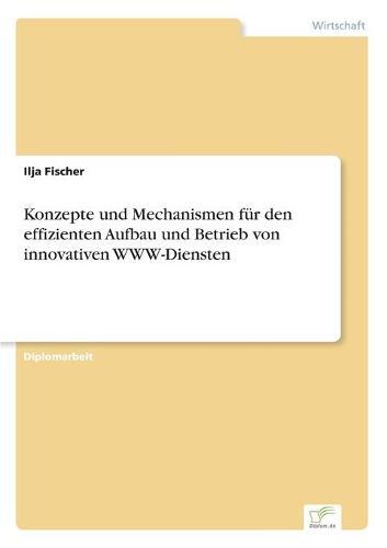 Konzepte Und Mechanismen Fur Den Effizienten Aufbau Und Betrieb Von Innovativen Www-Diensten (Paperback)