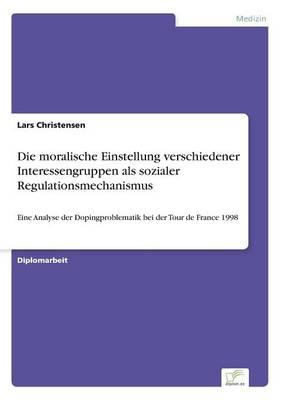 Die Moralische Einstellung Verschiedener Interessengruppen ALS Sozialer Regulationsmechanismus (Paperback)