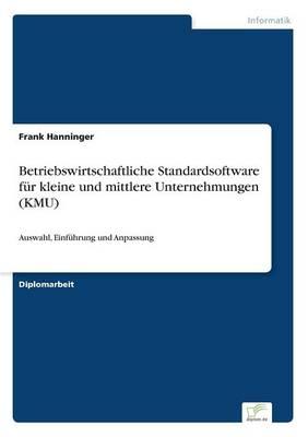 Betriebswirtschaftliche Standardsoftware Fur Kleine Und Mittlere Unternehmungen (Kmu) (Paperback)