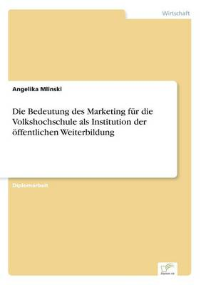 Die Bedeutung Des Marketing Fur Die Volkshochschule ALS Institution Der Offentlichen Weiterbildung (Paperback)