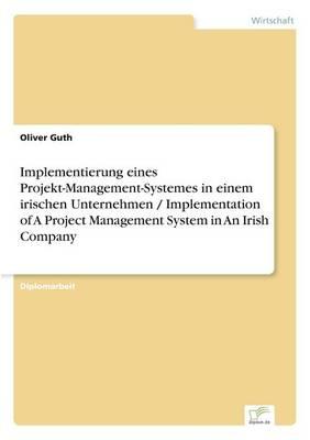 Implementierung Eines Projekt-Management-Systemes in Einem Irischen Unternehmen / Implementation of a Project Management System in an Irish Company (Paperback)