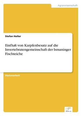 Einflu Von Karpfenbesatz Auf Die Invertebratengemeinschaft Der Ismaninger Fischteiche (Paperback)