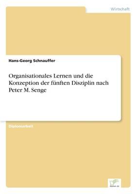 Organisationales Lernen Und Die Konzeption Der Funften Disziplin Nach Peter M. Senge (Paperback)