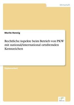 Rechtliche Aspekte beim Betrieb von PKW mit national/international ortsfremden Kennzeichen (Paperback)