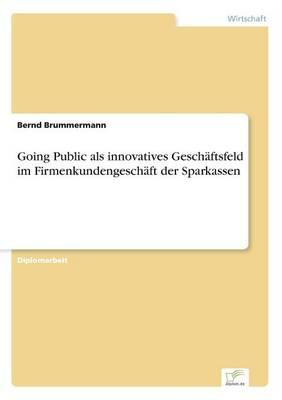 Going Public ALS Innovatives Geschaftsfeld Im Firmenkundengeschaft Der Sparkassen (Paperback)