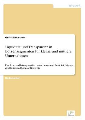 Liquiditat Und Transparenz in Borsensegmenten Fur Kleine Und Mittlere Unternehmen (Paperback)