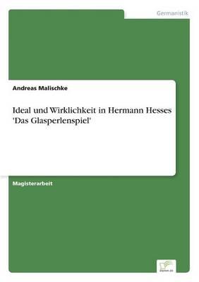 Ideal Und Wirklichkeit in Hermann Hesses 'Das Glasperlenspiel' (Paperback)